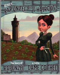 image of Really, Rapunzel Needed a Haircut!: The Story of Rapunzel as Told by Dame Gothel (The Other Side of the Story)