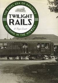 image of Twilight Rails: The Final Era of Railroad Building in the Mid West