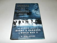 Onward We Charge: The Heroic Story of Darby's Rangers in World War II