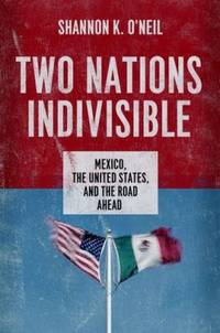 Two Nations Indivisible : Mexico, the United States, and the Road Ahead