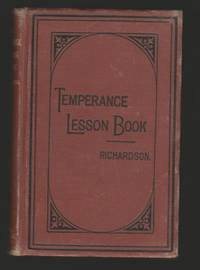 The Temperance Lesson Book ; a Series of Short Lessons on Alcohol and Its Action on the Body