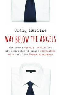 Way below the Angels : The Pretty Clearly Troubled but Not Even Close to Tragic Confessions of a...
