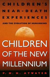 Children of the New Millennium: Children's near-Death Experiences and the Evolution of Humankind by  P.M.H Attwater - Paperback - from World of Books Ltd (SKU: GOR002233676)