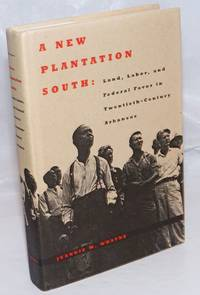 image of A New Plantation South: Land, Labor, and Federal Favor in Twentieth-Century Arkansas