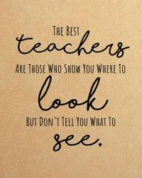The best teachers are those who show you where to look but don't tell you what to see:...