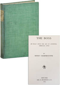 The Boss: an Essay Upon the Art of Governing American Cities