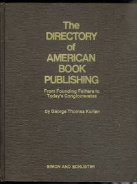 THE DIRECTORY OF AMERICAN BOOK PUBLISHING:  FROM FOUNDING FATHERS TO TODAY'S CONGLOMERATES.