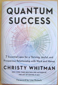 Quantum Success: 7 Essential Laws for a Thriving, Joyful, and Prosperous Relationship with Work...
