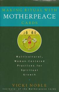 image of Making Ritual with Motherpeace Cards: Multicultural, Woman-Centered Practices for Spiritual Growth
