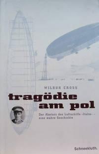 Tragodie Am Pol:  Der Absturz Des Luftschiffs Italia Eine Warhre Geschichte