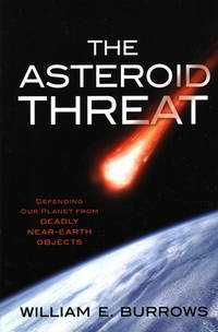 The Asteroid Threat : Defending Our Planet from Deadly near Earth Objects