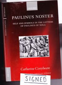 Paulinus Noster: Self and Symbols in the Letters of Paulinus of Nola  -(SIGNED)-  -(The Oxford Early Christian Studies series)-