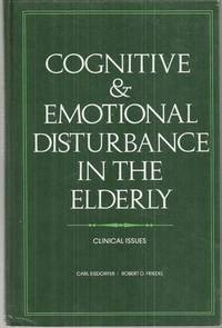 COGNITIVE AND EMOTIONAL DISTURBANCE IN THE ELDERLY Clinical Issues, Eisdorfer, Carl editor
