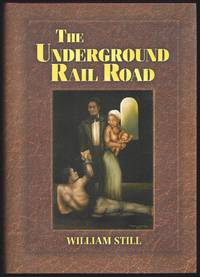 image of The Underground Rail Road: A Record Of Facts, Authentic Narratives, Letters, &C., Narrating The Hardships, Hair-Breadth Escapes, And Death Struggles Of The Slaves In Their Efforts For Freedom As Related By Themselves And Others, Or Witnessed By The Author, Together With Sketches Of Some Of The Largest Stockholders, And Most Liberal Aiders And Advisers, Of The Road