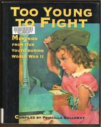 TOO YOUNG TO FIGHT Memories from Our Youth During World War II
