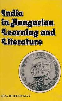 India In Hungarian Learning And Literature:  With A Bibliography Of Translations
