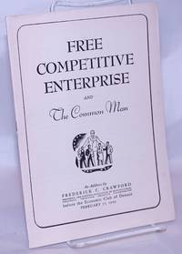 image of Free Competitive Enterprise and The Common Man. An Address by Frederick C. Crawford, President, The National Association of Manufactures, Presdient, THompson Products Incorporated, before the Economic Club of Detroit, February 15, 1943