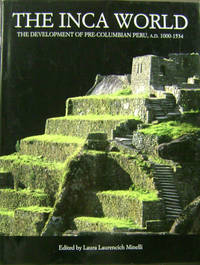 The Inca World:  The Development of Pre-Columbian Peru, A. D. 1000-1534