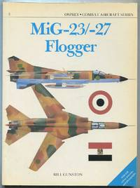MiG-23/-27 Flogger (Combat Aircraft Series, 3) by  Bill GUNSTON - Paperback - First Edition - 1986 - from Between the Covers- Rare Books, Inc. ABAA and Biblio.com