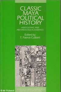 Classic Maya Political History: Hieroglyphic and Archaeological Evidence by T. Patrick Culbert (ed.) - Paperback - First Edition - 1996 - from Mr Pickwick's Fine Old Books (SKU: 29280)