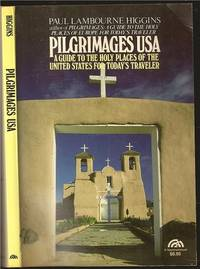 Pilgrimages USA A Guide to the Holy Places of the United States for Today\'s Traveler