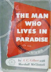 The Man Who Lives in Paradise:  The Autobiography of A. C. Gilbert