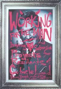 Working for the Man : Inspiring and Subversive Projects for Residents of Cubicle Land