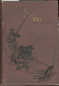 Jack in the Bush or a Summer on a Salmon River by  Robert Grant - First Edition - 1888 - from HJHurley and Biblio.com