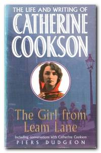 The Girl from Leam Lane The Life and Writing of Catherine Cookson