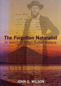The Forgotten Naturalist In search of Alfred Russel Wallace