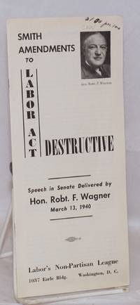 image of Smith Amendments to Labor Act Destructive Speech in Senate delivered by Hon. Robt. F. Wagner March 13, 1940