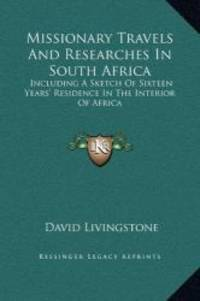 image of Missionary Travels And Researches In South Africa: Including A Sketch Of Sixteen Years' Residence In The Interior Of Africa