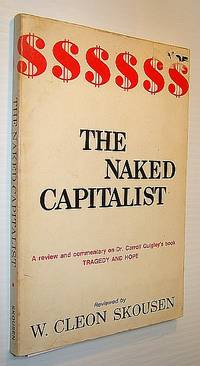 image of The Naked Capitalist - A Review and Commentary on Dr. Carroll Quigley's Book Tragedy and Hope