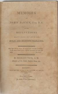 MEMOIRS OF JOHN BACON, ESQ. R.A With Reflections Drawn from a Review of  His Moral and Religious Character