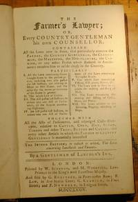 The Farmer's Lawyer; or, Every Country Gentleman his own Counsellor. Containing all the laws now in force, that particularly concern the Farmer, the Country Gentleman, the Clergyman, the Malster, the Hop-Planter, the Carrier, or any other Person whose Business, or Amusements occasion him to reside chiefly in the Country