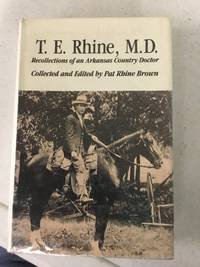 T. E. Rhine, M.D.  Recollections of an Arkansas Country Doctor
