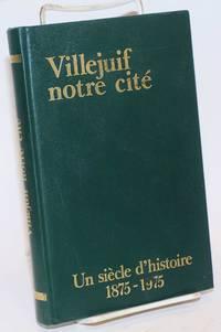 image of Villejuif notre cite; un siecle d'histoire 1875 - 1975. Avant-propos de Georges Marchais, preface de Louis Dolly et Marie-Claude Vallaint-Couturier