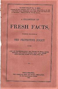 image of A COLLECTION OF FRESH FACTS, CONCERNING THE EFFECTS OF THE PROTECTIVE POLICY ON THE COST OF TRANSPORTATION, THE PRICES OF STEEL RAILS, WOOLEN AND COTTON GOODS, SALT, AND OTHER ARTICLES, THE WAGES OF LABOR, ETC., ETC.  Tariff Tract No. 2, 1882  [cover title]