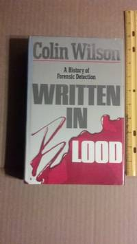 Written in Blood: A History of Forensic Detection by  Colin Wilson - Hardcover - from World of Books Ltd and Biblio.com