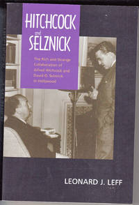 Hitchcock and Selznick: The Rich and Strange Collaboration of Alfred Hitchcock and David O. Selznick in Hollywood by  Leonard J Leff - Paperback - from *bibliosophy* (SKU: SKU1008779KS)