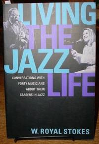 Living the Jazz Life: Conversations with Forty Musicians about Their  Careers in Jazz