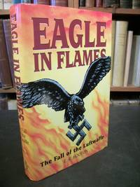 Eagle in Flames: The Fall of the Luftwaffe