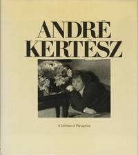 ANDRÉ KERTÉSZ: A LIFETIME OF PERCEPTION.; Introduction by Ben Lifson. Photograph editor Jane Corkin