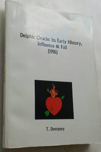 Delphic Oracle Its Early History, Influence and Fall by T. Dempsey - Paperback - 2003 Facsimile reprint - March 2003 - from Ruth Reaser and Biblio.com