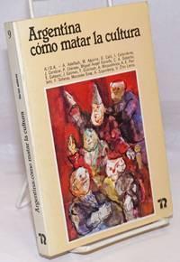 Argentina: Como matar la cultura; Testimonios: 1976-1981