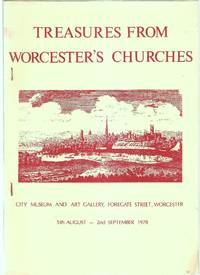Treasures from Worcester's Churches - City Museum and Art Gallery, Foregate Street, Worcester 5th August - 2nd September 1978 by Worcester City Museum & Art Gallery - Paperback - from Anvil Books (SKU: 006199)