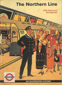 The Northern Line.  An Illustrated History by Mike Horne and Bob Bayman - Paperback - 2nd Edition  - 1999 - from Deez Books and Biblio.com