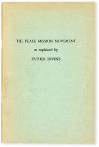 The Peace Mission Movement As Explained by Father Divine. Some of the Basic Principles from His Sermons, Lectures, Letters and the Church By-Laws