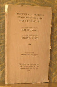 IMPORTANT RUGS, PAINTINGS, GEOEGIAN SILVER AND ENGLISH FURNISHINGS FROM THE ESTATE OF THE LATE ELBERT H. AND EMMA T. GARY - NEW YORK DECEMBER 7 & 8, 1934 American Art Association/ Anderson Galleries