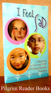 I Feel Sad, A Resource on Loss and Grief for Primary/Junior Teachers